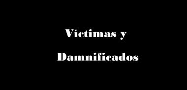víctimas y damnificados.